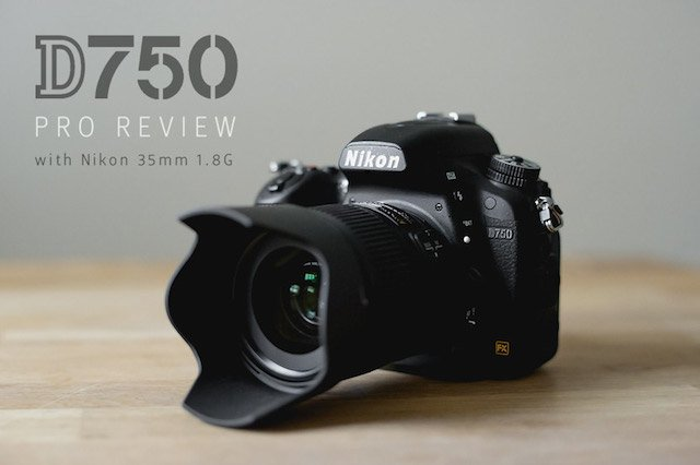 Nikon D750 Review: Nikon… You've Created a Monster