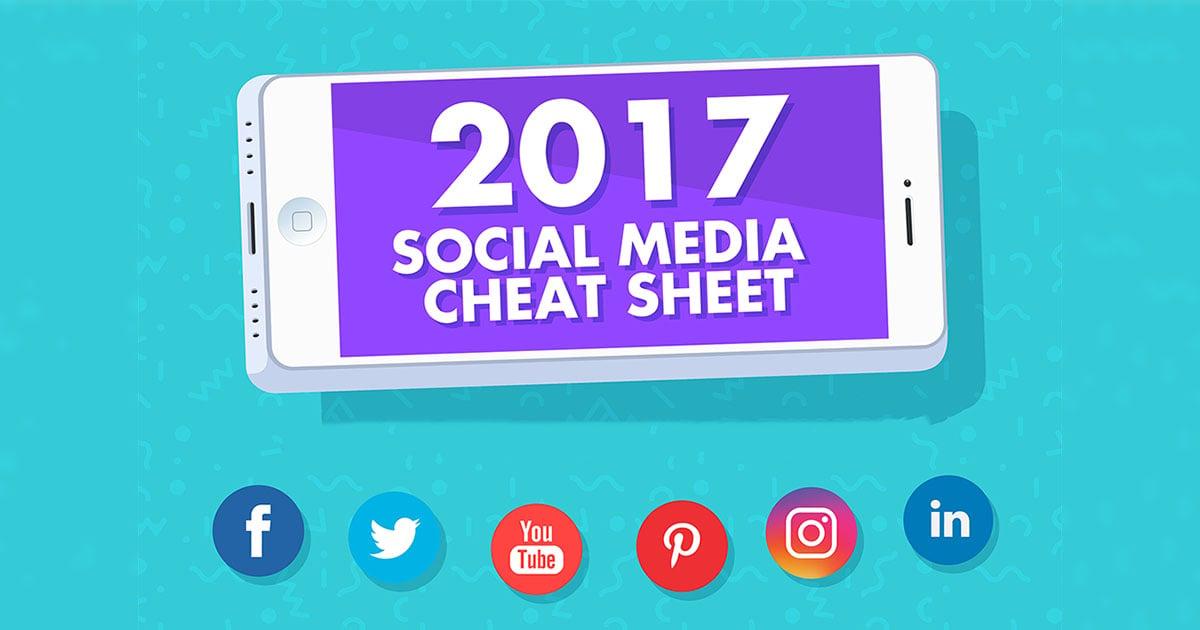 A Social Media Cheat Sheet for 2017