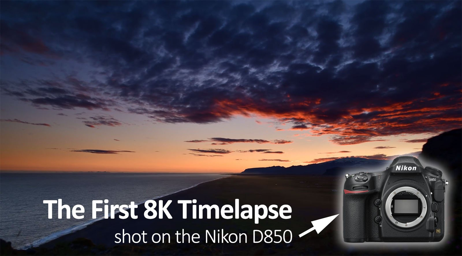 Heres The First 8k Timelapse Shot With The Nikon D850