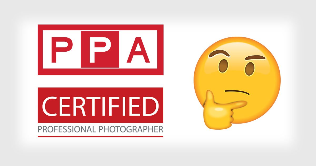 I Am Certifiably Confused About PPA's 'Certified Professional Photographer'