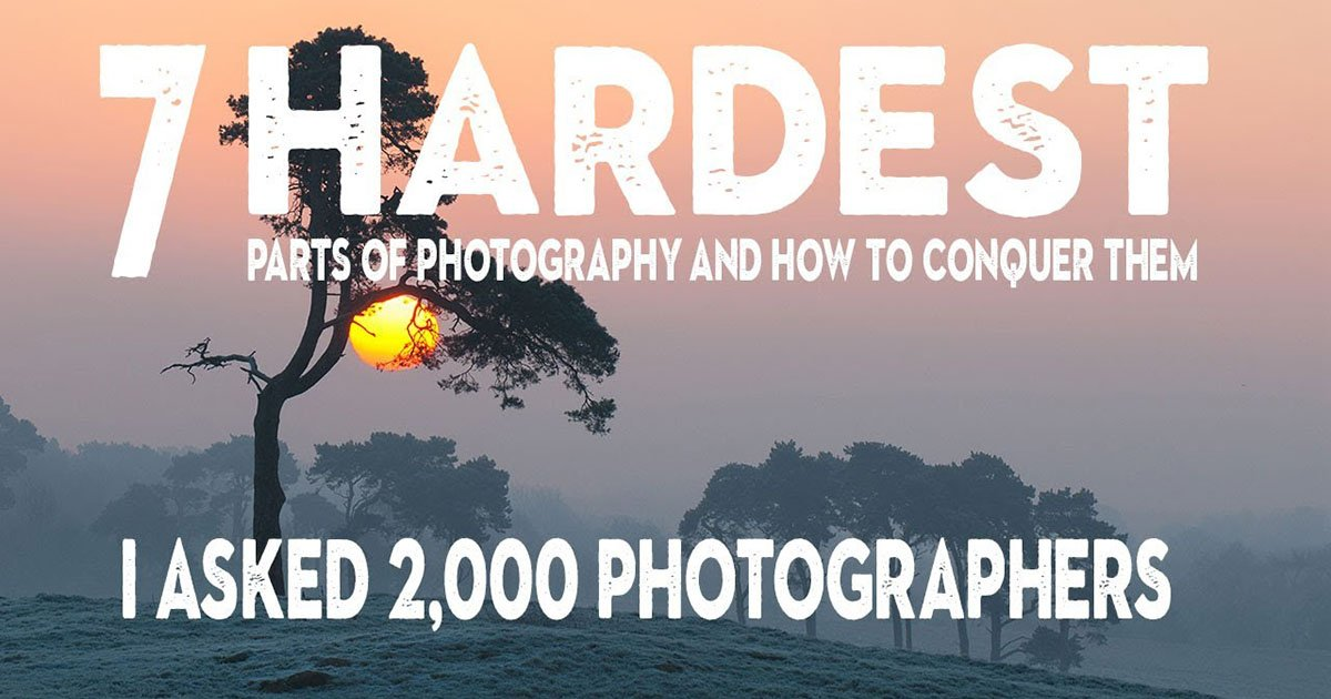 The 7 Hardest Parts of Photography (and How to Conquer Them)