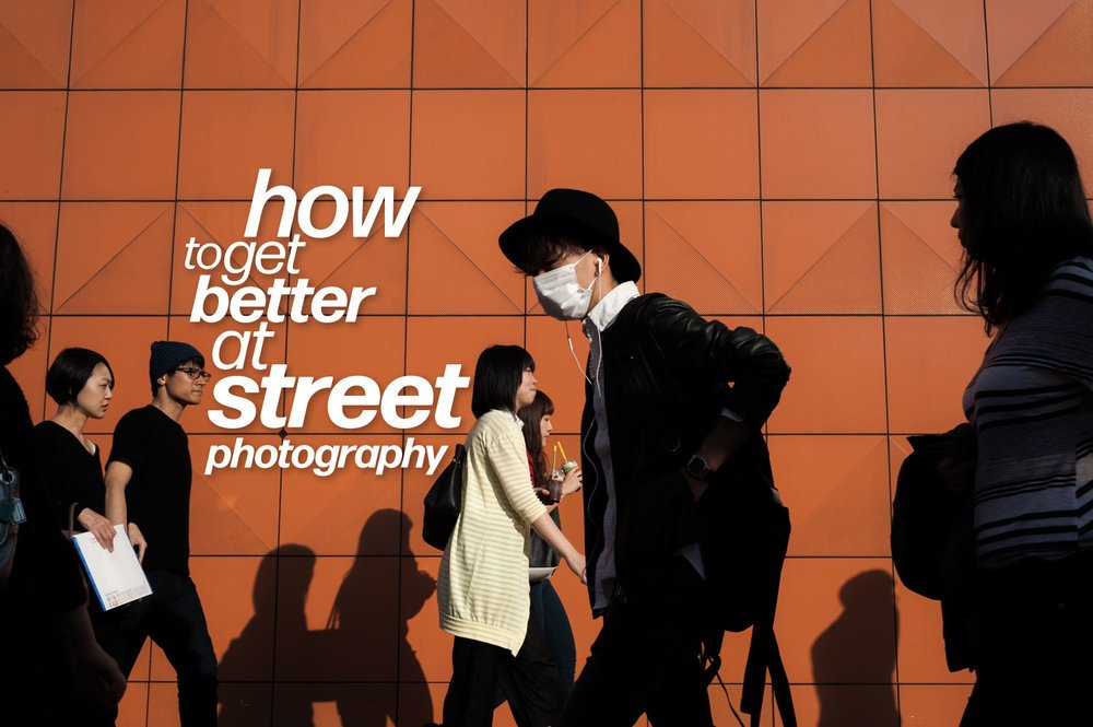 better1 - How to Get Better at Street Photography