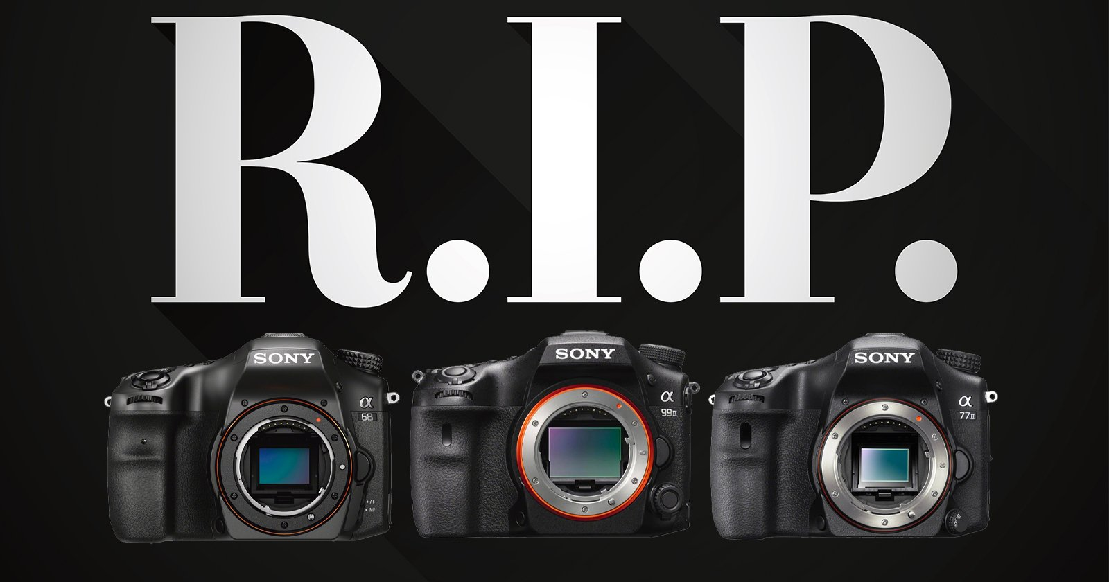 The End of A-Mount: Sony Has Finally Discontinued The Last of its DSLRs